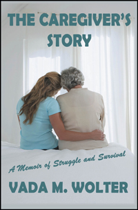 The Caregiver's Story by Vada M. Wolter