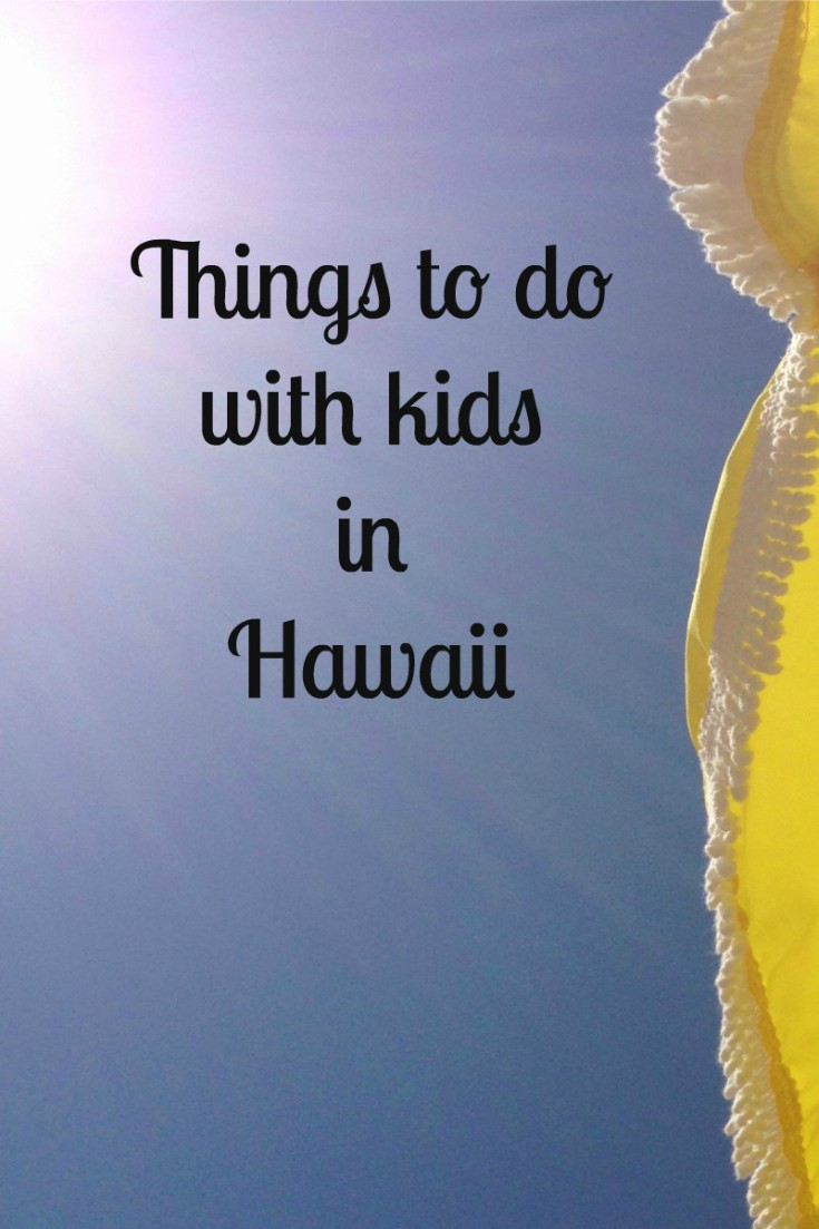 Things to do with kids in Hawaii