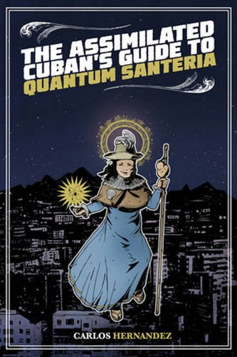 Assimilated Cuban's Guide to Quantum Santeria