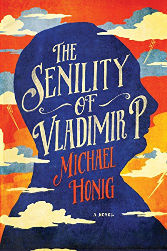 Senility of Vladimir P.: A Novel