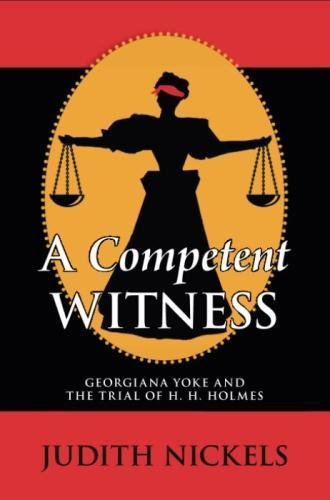 A Competent Witness: Georgiana Yoke and the Trial of H. H. Holmes