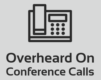 Overheard on Conference Calls