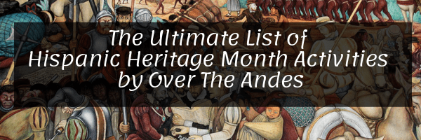 The Ultimate List of Hispanic Heritage Month Activities by Over The Andes