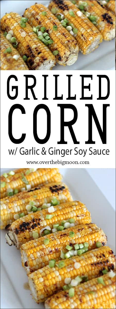 Grilled Corn w/ Garlic & Ginger Soy Sauce - perfect for BBQ season! From www.overthebigmoon.com!