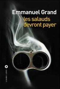 Emmanuel Grand Les Salauds devront payer
