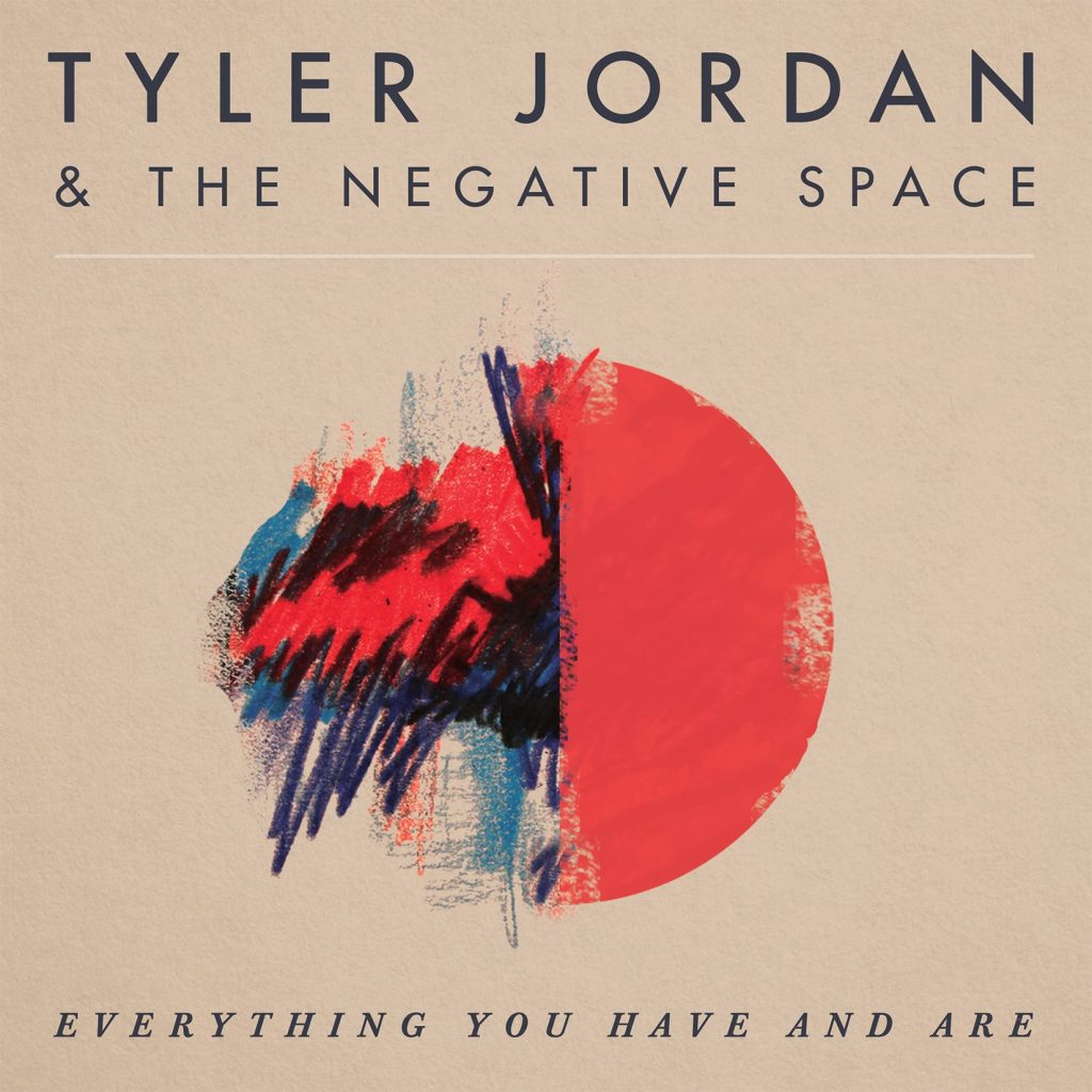 Tyler Jordan and the Negative Space Everything You Have and Are