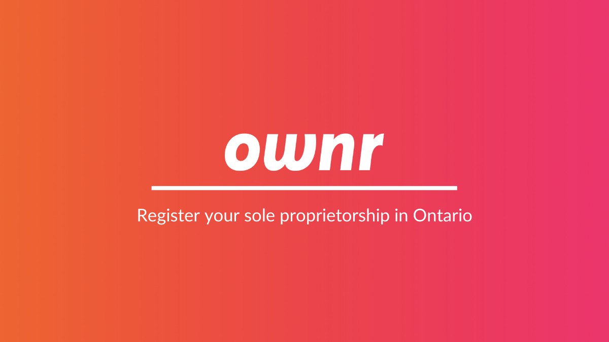 Why You Should Use Ownr to Register Your Sole Proprietorship in Ontario