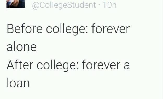 Before college: forever alone, after college: forever a loan