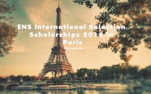 École Normale Supérieure (ENS) International Selection Scholarship 2018 in Paris