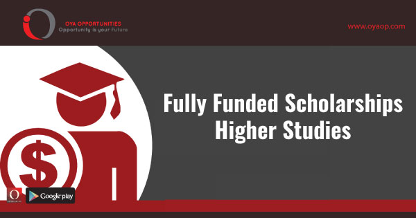 Fully Funded Scholarships for Higher Studies