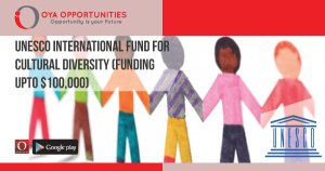 UNESCO International Fund For Cultural Diversity (Funding upto $100,000)