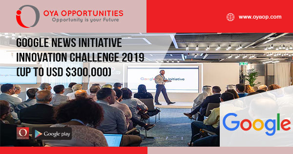 Google News Initiative Innovation Challenge 2019 (Up to USD $300,000)