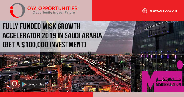 Fully Funded Misk Growth Accelerator 2019 in Saudi Arabia (Get a $100,000 Investment)