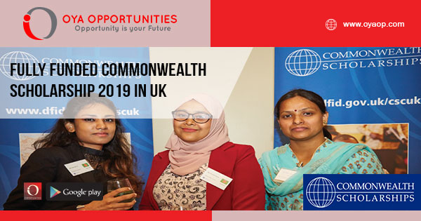Fully Funded Commonwealth Scholarship 2019 in UK - OYA Opportunities