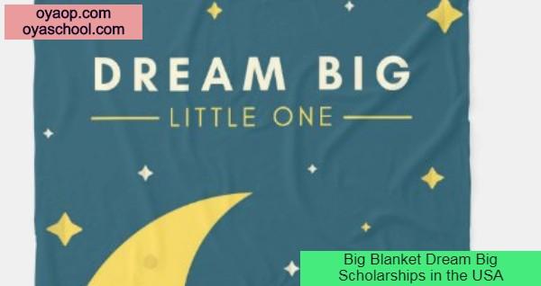 Big Blanket Dream Big Scholarships in the USA