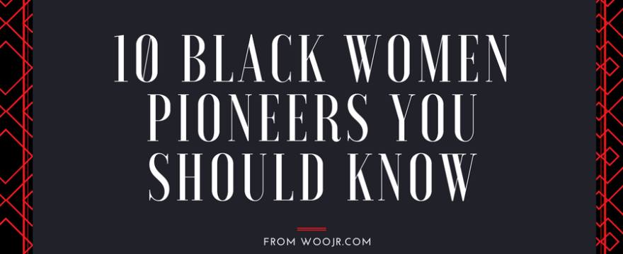 10 Black Women Pioneers You Should Know