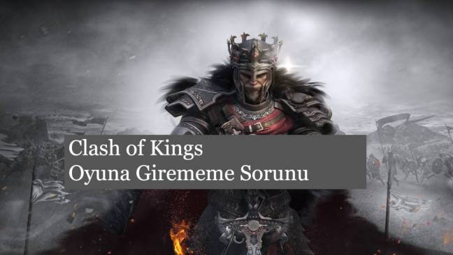 Clash of Kings Oyuna Giriş Problemi