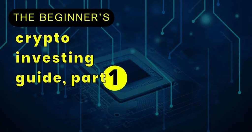 beginner-crypto-investing-guide-part-1