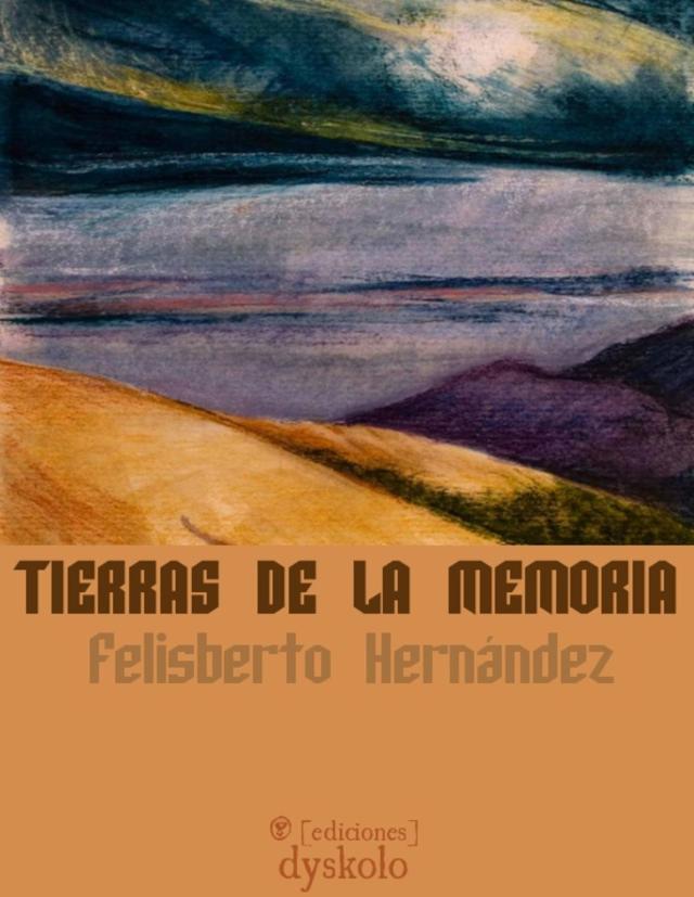 """Memoria y fantasía, en primera persona. Ediciones Dyskolo publica """"Tierras de la memoria"""", de Felisberto Hernández"""