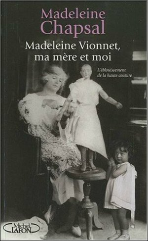 Madeleine Vionnet, ma mère et moi