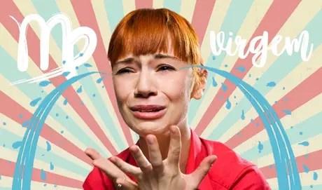 VIRGEM - Prático, esse signo só chora quando perde o controle – o que raramente acontece, já que Virgem não para até tudo estar em ordem. Secar as lágrimas fará parte da arrumação da bagunça!