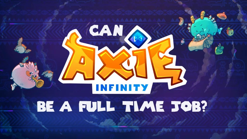 Can You Play Axie Infinity as A Full-Time Job?