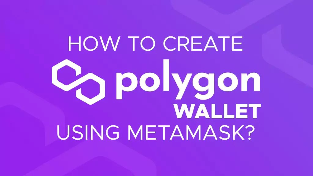 How to Create Polygon Wallet Using MetaMask? | P2ENews