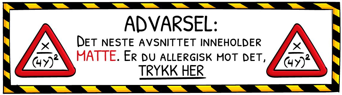 Advarsel: Det neste avsnittet inneholder MATTE. Er du allergisk mot det, TRYKK HER.