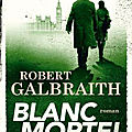 Blanc mortel, robert galbraith