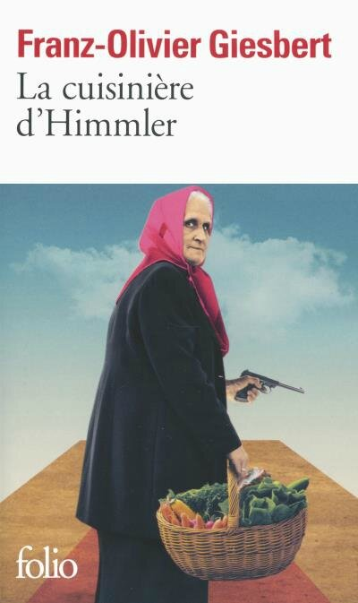 La cuisinière d'Himmler, Franz-Olivier Giesbert