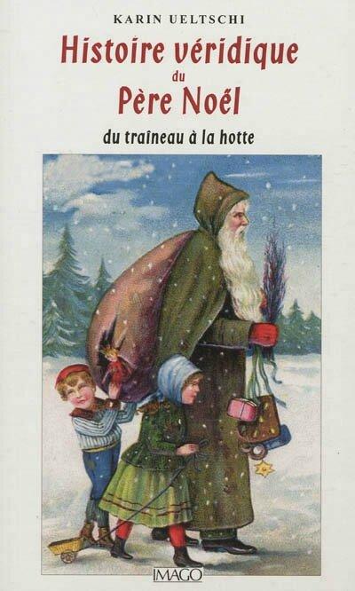 Histoire véridique du Père Noël, du traîneau à la hotte, Karin Ueltschi