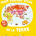 Mon premier atlas de la terre, cécile jugla, sandra laboucarie et julie mercier