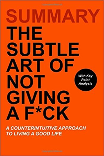 Book Review: The Subtle Art of Not Giving a F*ck: A Counterintuitive Approach to Living a Good Life by Mark Manson