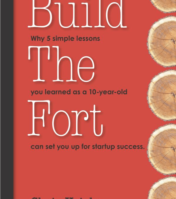 Book Review: Build the Fort: Why 5 Simple Lessons You Learned as a 10 year-old Can Set You Up for Startup Success by Chris Heivly