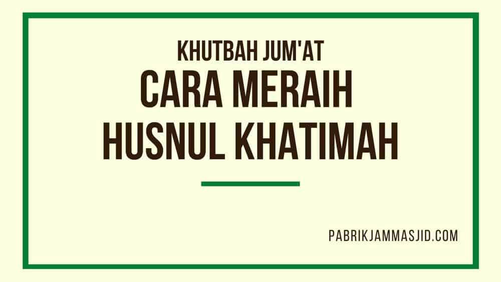 Khutbah Jumat Tentang Husnul Khatimah