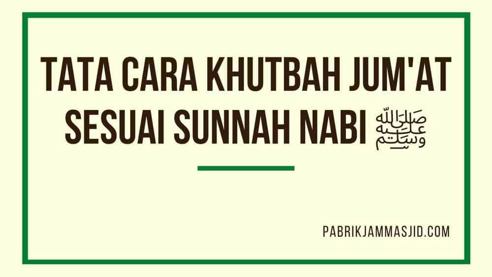 Tata Cara Khutbah Jumat Sesuai Sunnah Rasulullah dalam Hadits Nabi
