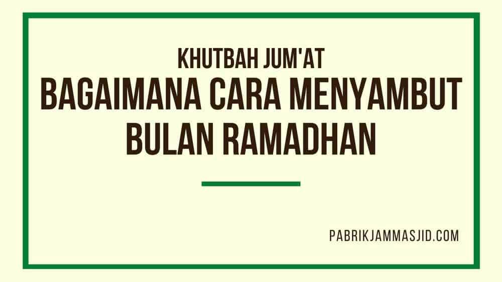 Khutbah Jumat: Bagaimana Cara Menyambut Bulan Ramadhan dan Keutamaan Ramadhan