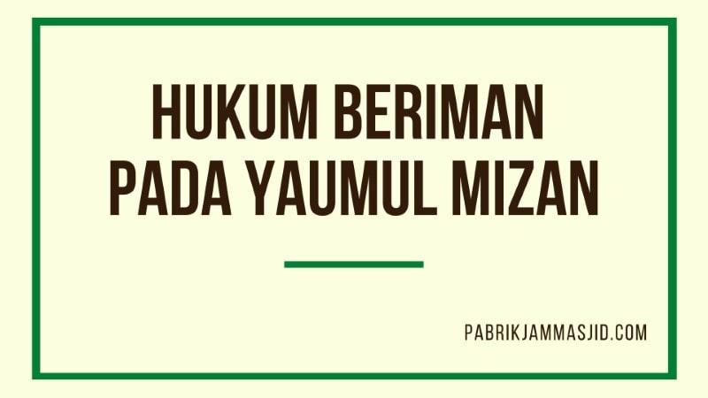 Hukum Beriman Pada Yaumul Mizan