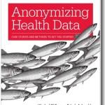 Anonymizing Health Data - Khaled El Emam & Luk Arbuckle