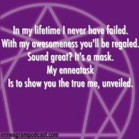 In my lifetime I never have failed. With my awesomeness you'll be regaled. Sound great? It's a mask. My enneatask Is to show you the true me, unveiled.