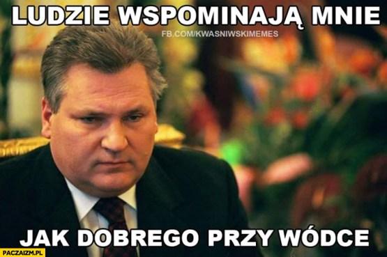 Ludzie wspominają mnie jak dobrego przy wódce Kwaśniewski - Paczaizm.pl