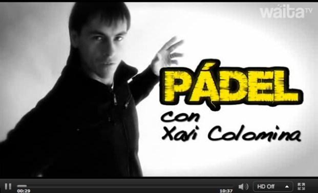 PadelconXaviColomina WaitaTV Padelgood Especial Xavi Colomina, bueno en el padel y con Waita TV maestro del vídeo