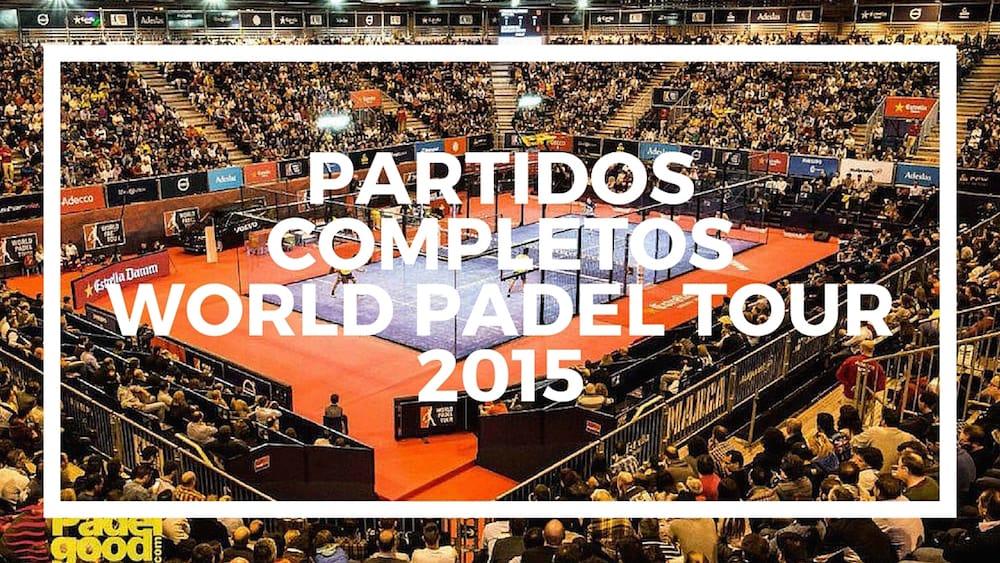 Partidos completos World Padel Tour 2015