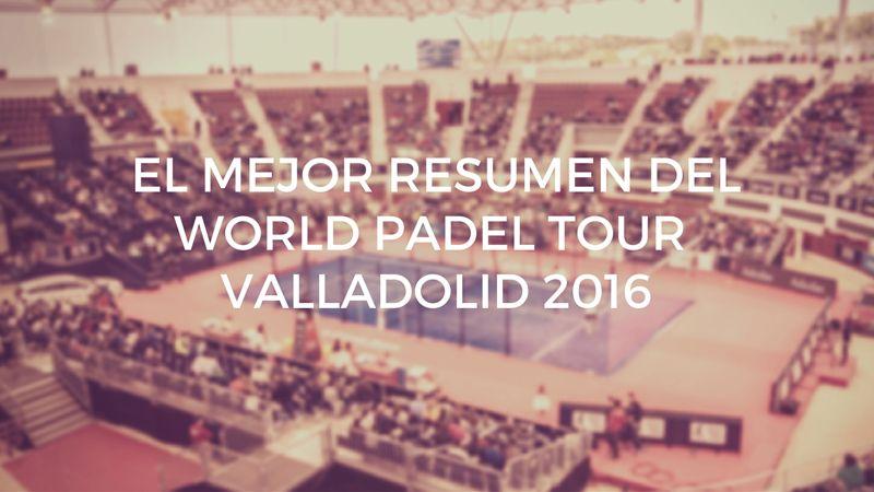 El mejor resumen en vídeo del World Padel Tour Valladolid 2016