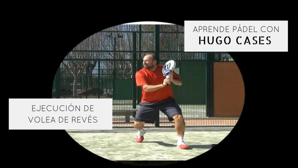Volea de reves Hugo Cases Cómo ejecutar correctamente la volea de revés
