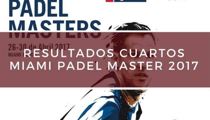Resultados cuartos de final World Padel Tour Miami Padel Masters 2017