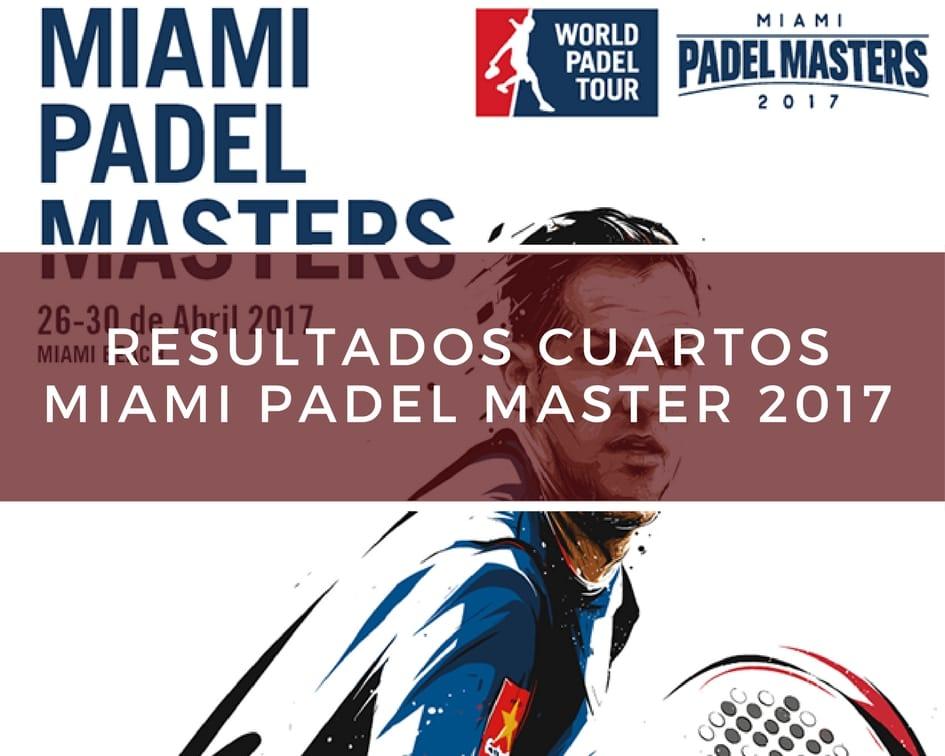 Cuartos Miami Padel Master 2017 Resultados cuartos de final World Padel Tour Miami Padel Masters 2017