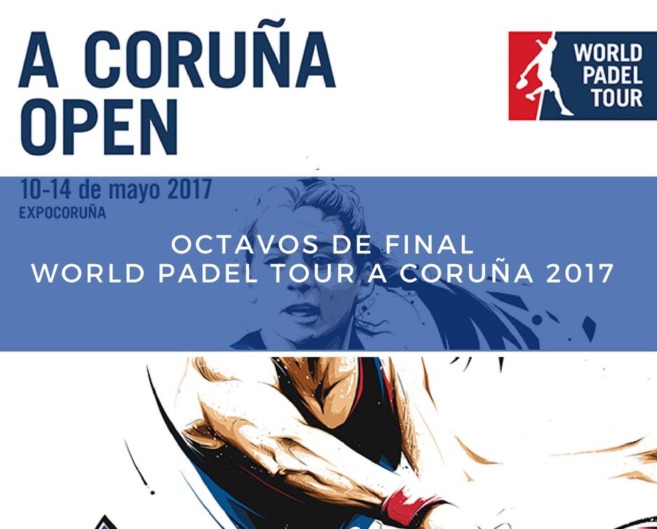 Octavos WPT Coruña 2017 Resultados octavos de final World Padel Tour A Coruña 2017