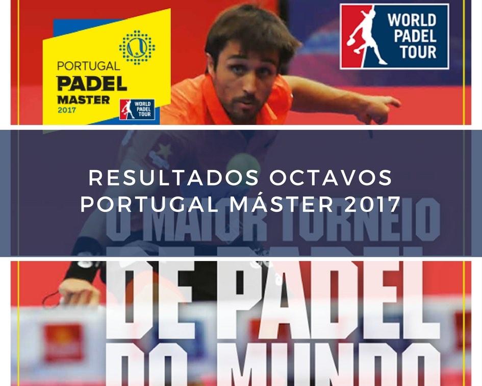 Resultados octavos de final Máster World Padel Tour Portugal 2017