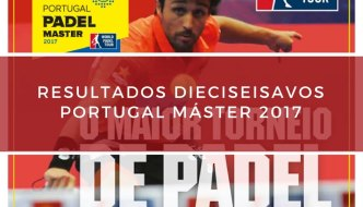 Resultados dieciseisavos de final Máster World Padel Tour Portugal 2017